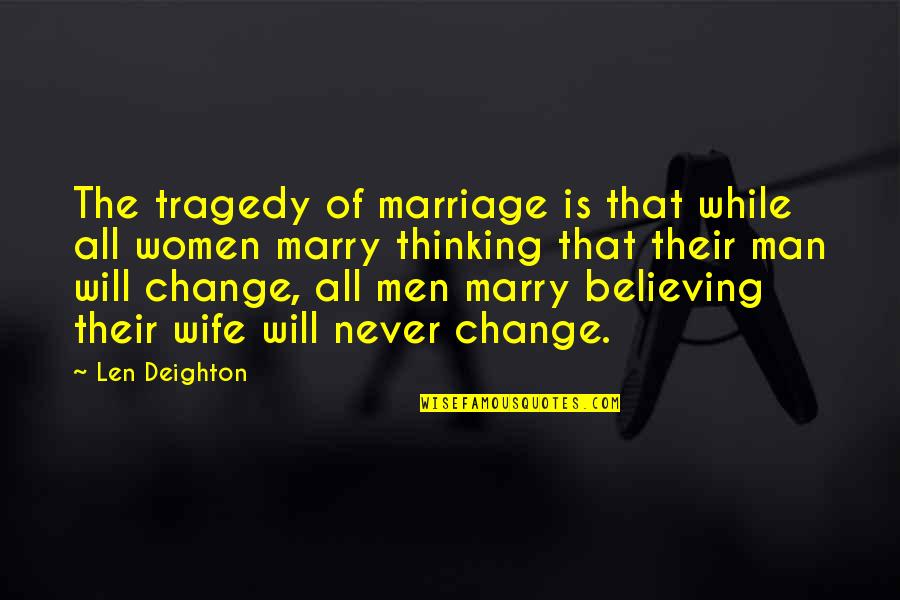 Will Never Change Quotes By Len Deighton: The tragedy of marriage is that while all