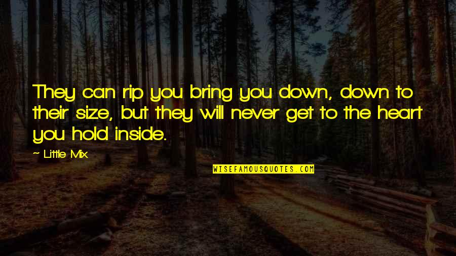 Will Never Change Quotes By Little Mix: They can rip you bring you down, down
