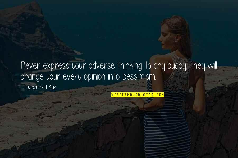 Will Never Change Quotes By Muhammad Riaz: Never express your adverse thinking to any buddy,