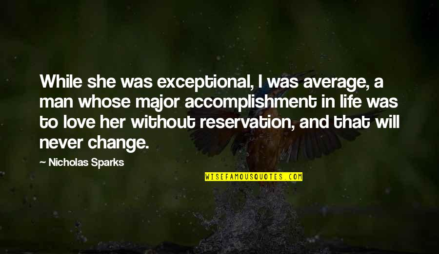 Will Never Change Quotes By Nicholas Sparks: While she was exceptional, I was average, a