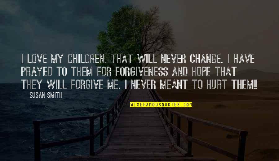 Will Never Change Quotes By Susan Smith: I love my children. That will never change.