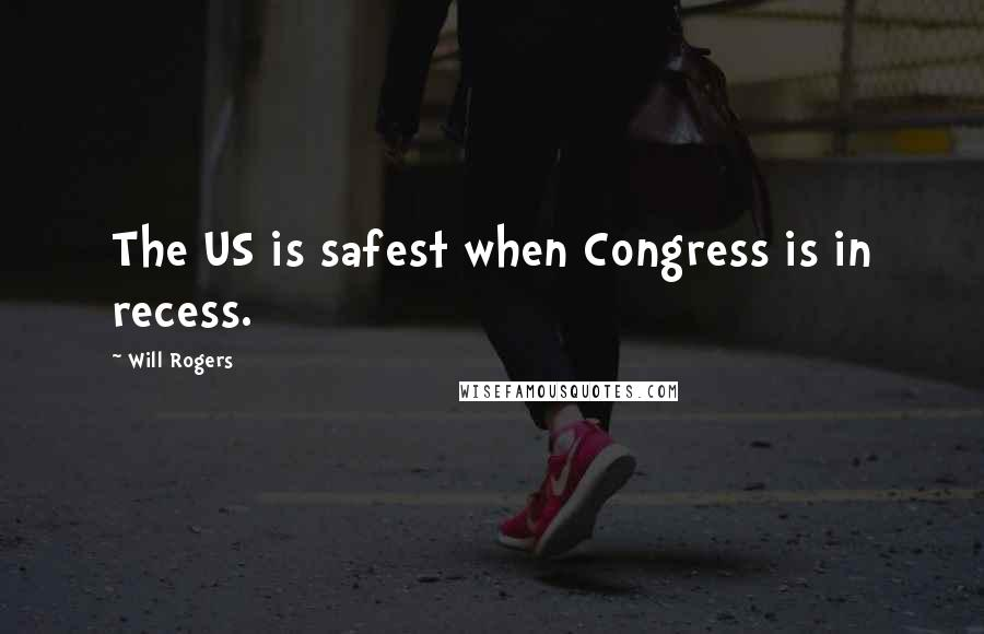 Will Rogers quotes: The US is safest when Congress is in recess.