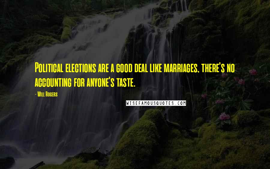 Will Rogers quotes: Political elections are a good deal like marriages, there's no accounting for anyone's taste.