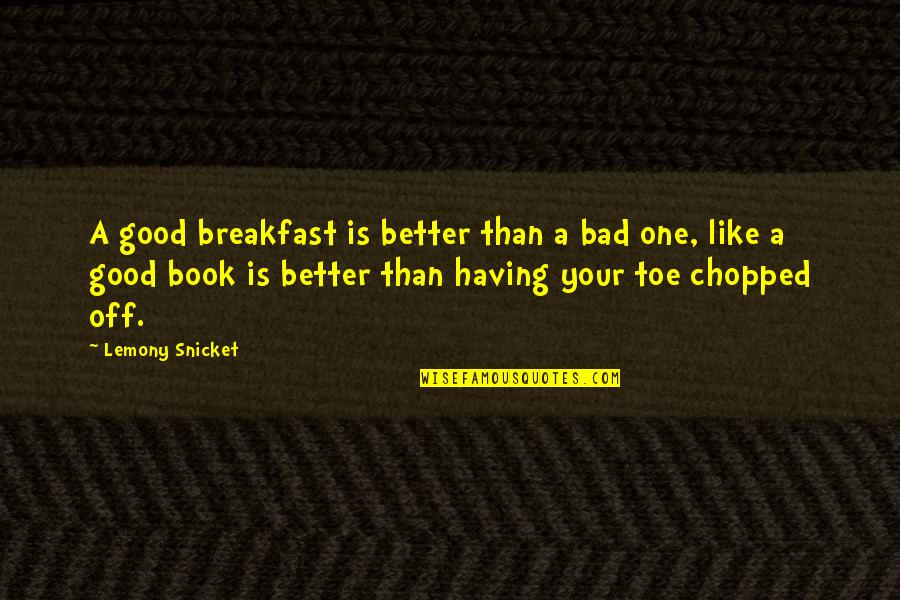 Will Smith Wise Quotes By Lemony Snicket: A good breakfast is better than a bad