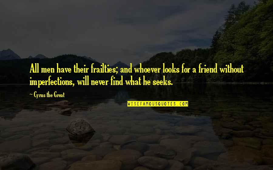 Will U B My Friend Quotes By Cyrus The Great: All men have their frailties; and whoever looks