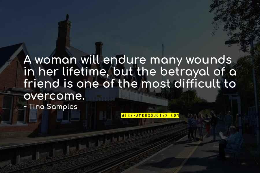 Will U B My Friend Quotes By Tina Samples: A woman will endure many wounds in her