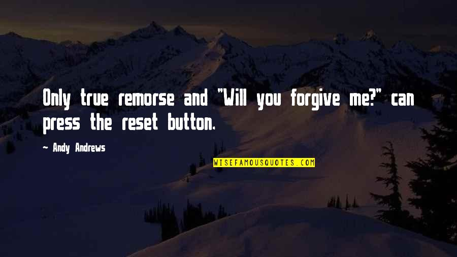 "Will U Ever Forgive Me Quotes By Andy Andrews: Only true remorse and ""Will you forgive me?"""