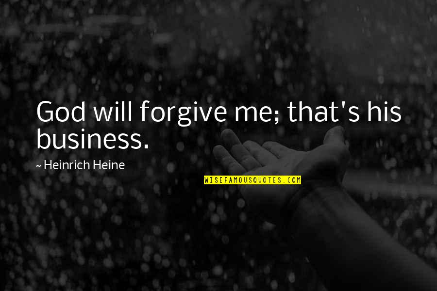 Will U Ever Forgive Me Quotes By Heinrich Heine: God will forgive me; that's his business.