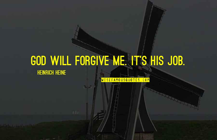 Will U Ever Forgive Me Quotes By Heinrich Heine: God will forgive me. It's his job.