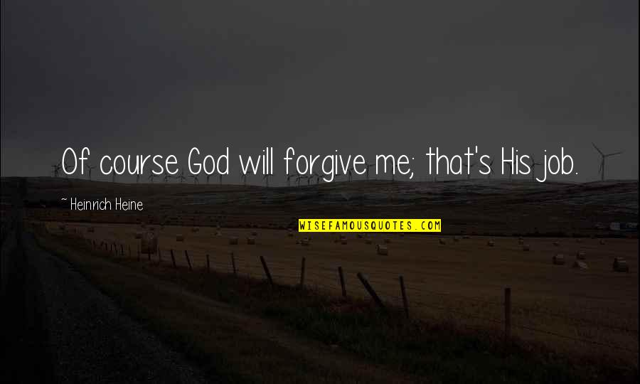 Will U Ever Forgive Me Quotes By Heinrich Heine: Of course God will forgive me; that's His