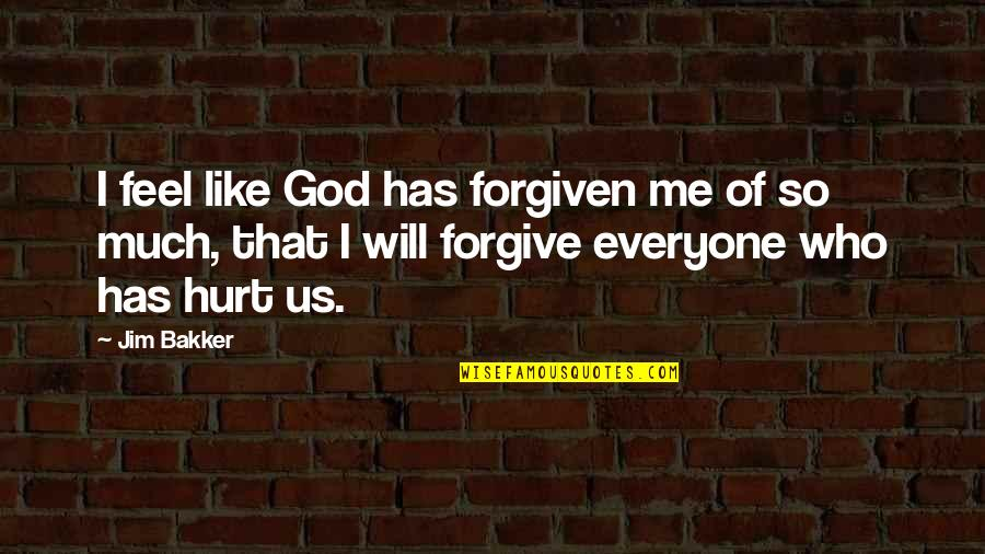 Will U Ever Forgive Me Quotes By Jim Bakker: I feel like God has forgiven me of