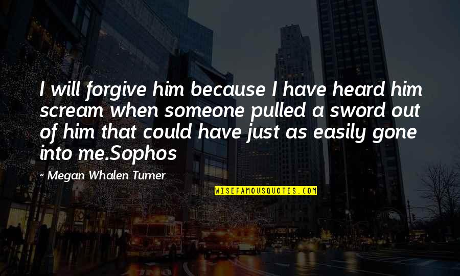 Will U Ever Forgive Me Quotes By Megan Whalen Turner: I will forgive him because I have heard