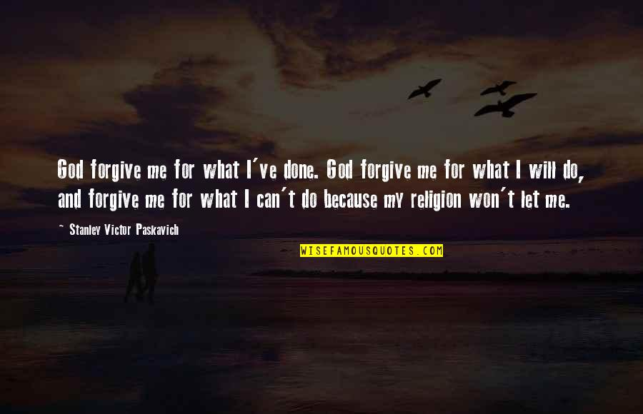 Will U Ever Forgive Me Quotes By Stanley Victor Paskavich: God forgive me for what I've done. God