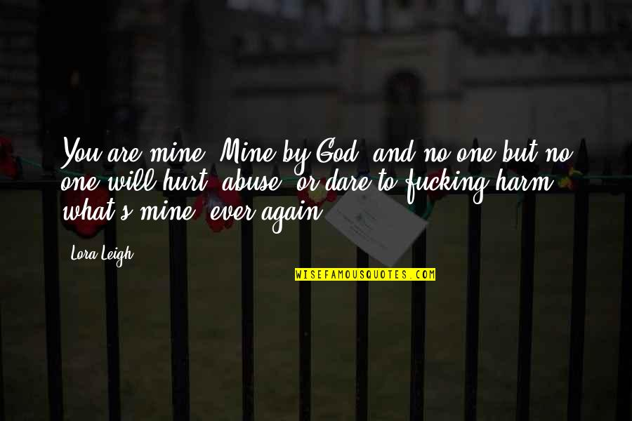 Will You Be Mine Again Quotes By Lora Leigh: You are mine! Mine by God, and no