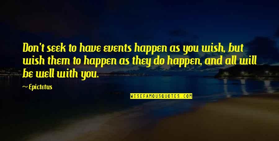 Will You Be There Guillaume Musso Quotes By Epictetus: Don't seek to have events happen as you