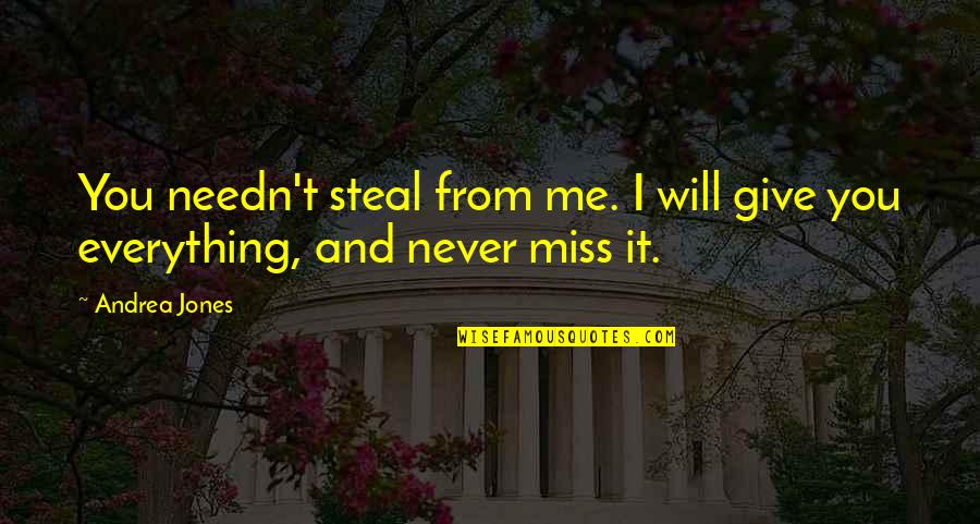 Will You Ever Miss Me Quotes By Andrea Jones: You needn't steal from me. I will give