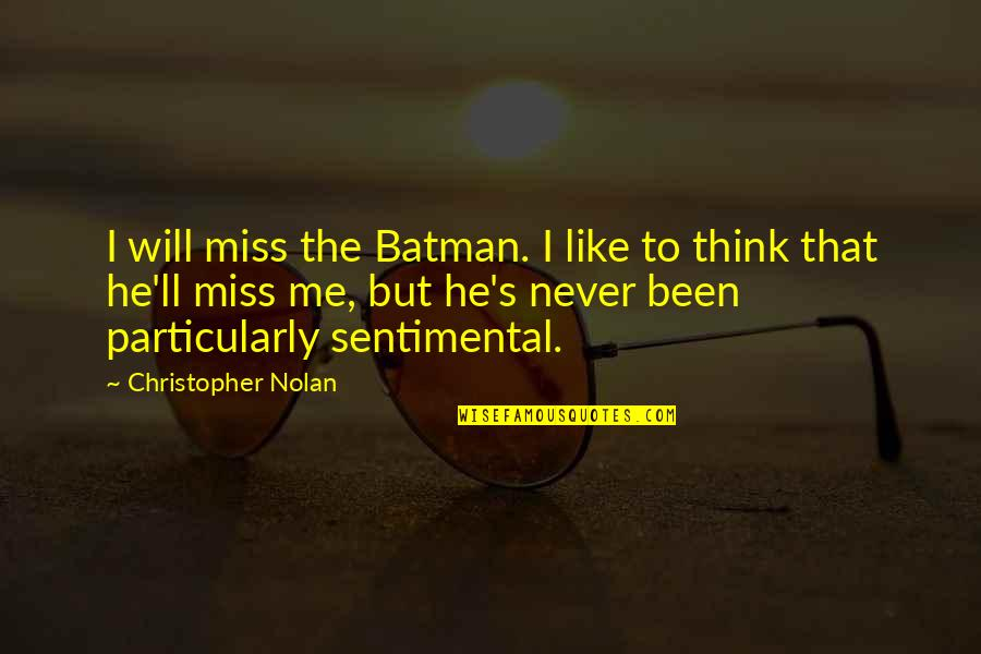 Will You Ever Miss Me Quotes By Christopher Nolan: I will miss the Batman. I like to