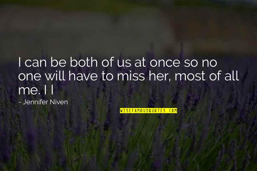 Will You Ever Miss Me Quotes By Jennifer Niven: I can be both of us at once