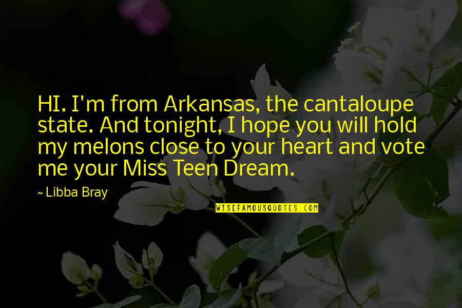 Will You Ever Miss Me Quotes By Libba Bray: HI. I'm from Arkansas, the cantaloupe state. And