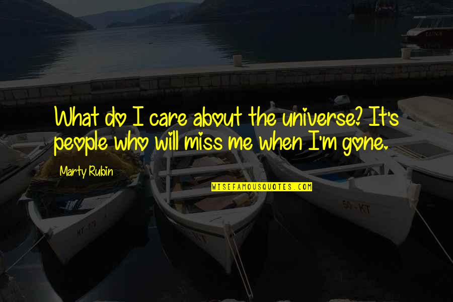 Will You Ever Miss Me Quotes By Marty Rubin: What do I care about the universe? It's