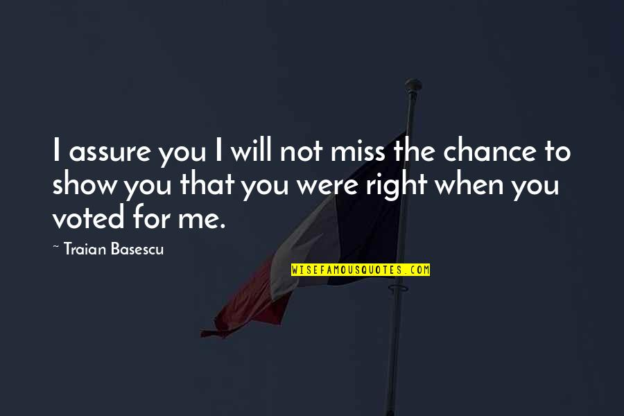 Will You Ever Miss Me Quotes By Traian Basescu: I assure you I will not miss the