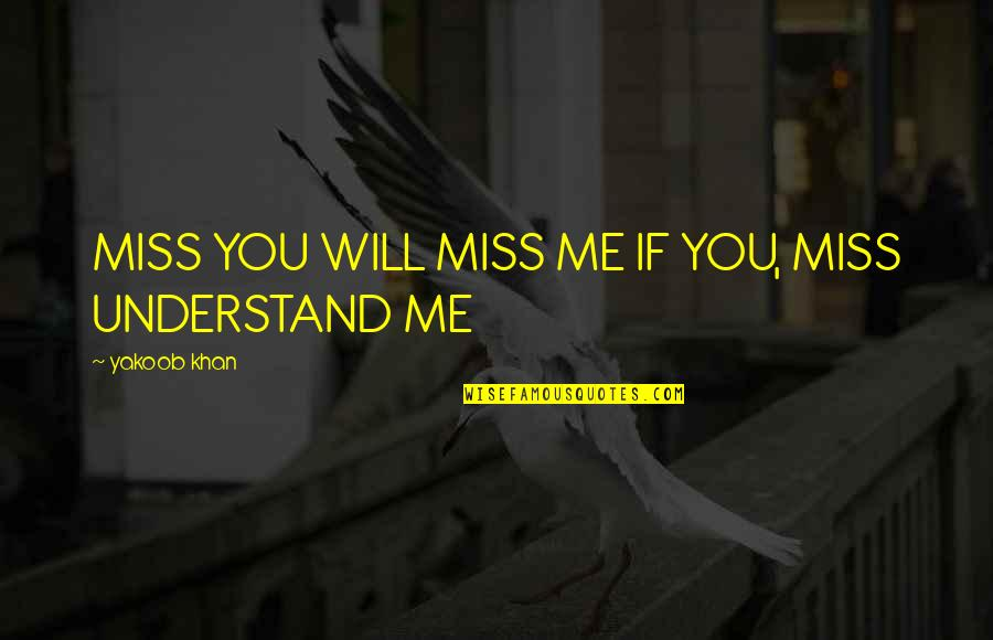 Will You Ever Miss Me Quotes By Yakoob Khan: MISS YOU WILL MISS ME IF YOU, MISS