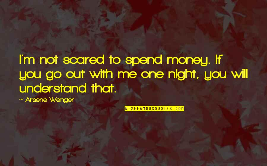Will You Go Out With Me Quotes By Arsene Wenger: I'm not scared to spend money. If you