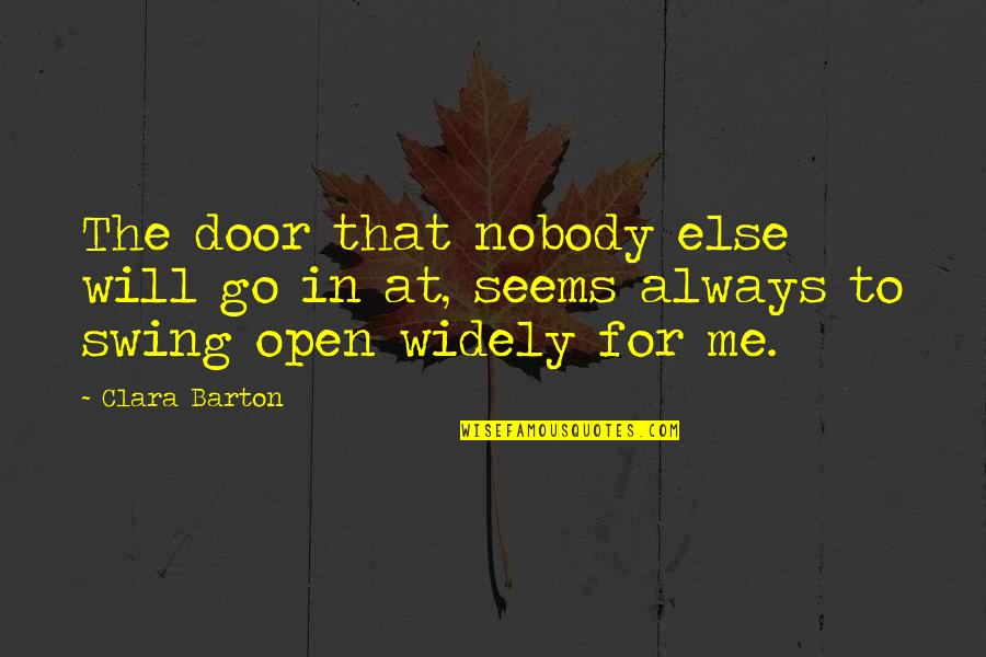 Will You Go Out With Me Quotes By Clara Barton: The door that nobody else will go in