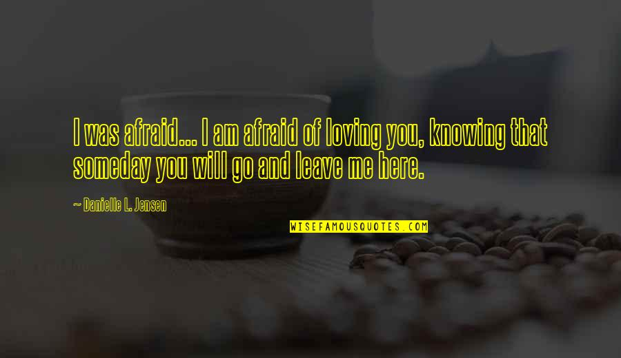 Will You Go Out With Me Quotes By Danielle L. Jensen: I was afraid... I am afraid of loving