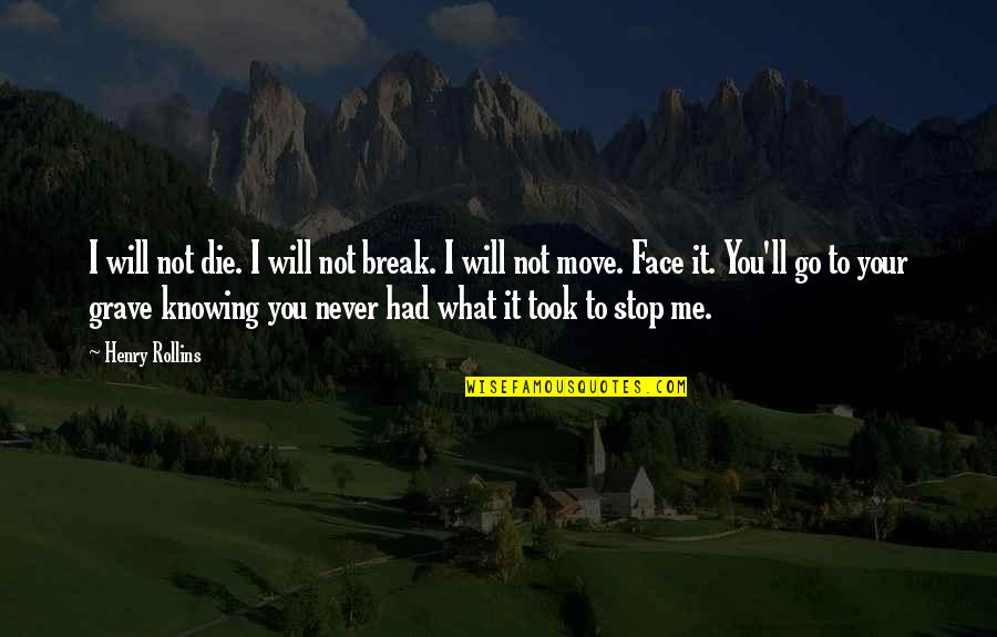 Will You Go Out With Me Quotes By Henry Rollins: I will not die. I will not break.