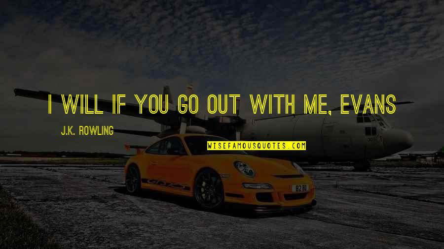 Will You Go Out With Me Quotes By J.K. Rowling: I will if you go out with me,