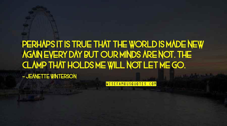 Will You Go Out With Me Quotes By Jeanette Winterson: Perhaps it is true that the world is