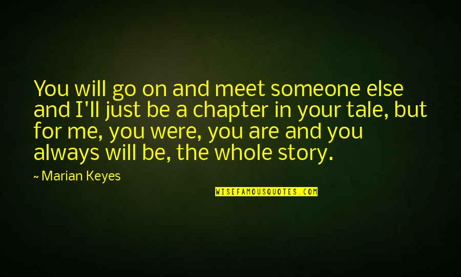 Will You Go Out With Me Quotes By Marian Keyes: You will go on and meet someone else