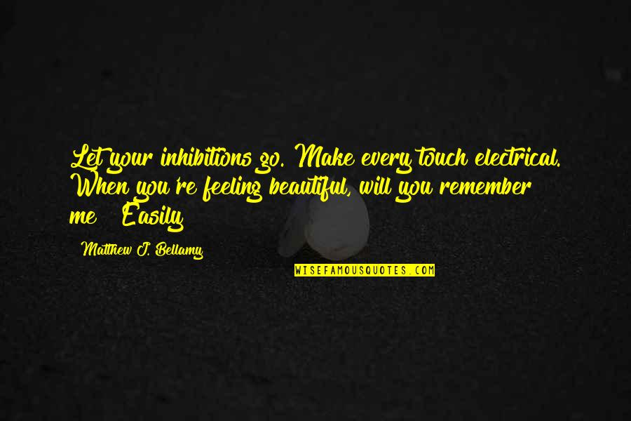 Will You Go Out With Me Quotes By Matthew J. Bellamy: Let your inhibitions go. Make every touch electrical.