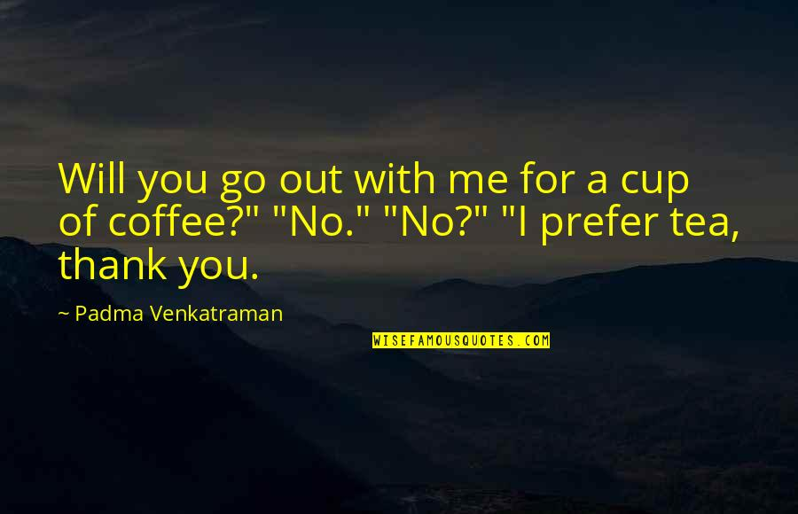 Will You Go Out With Me Quotes By Padma Venkatraman: Will you go out with me for a