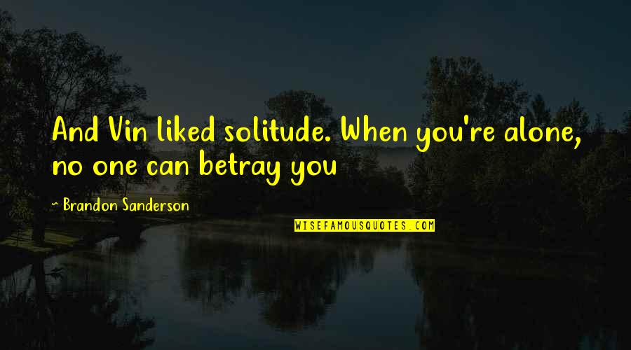 Will You Mine Forever Quotes By Brandon Sanderson: And Vin liked solitude. When you're alone, no