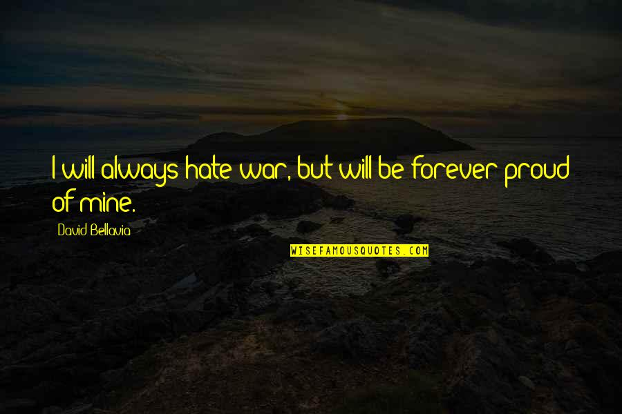 Will You Mine Forever Quotes By David Bellavia: I will always hate war, but will be