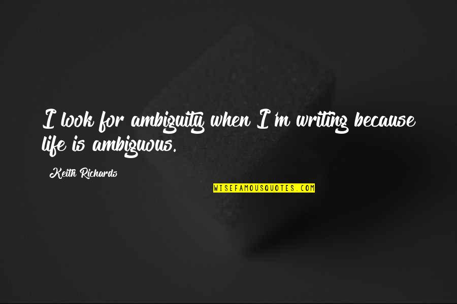 Will You Mine Forever Quotes By Keith Richards: I look for ambiguity when I'm writing because