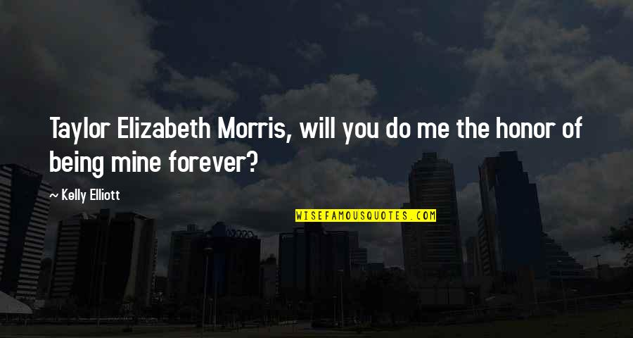 Will You Mine Forever Quotes By Kelly Elliott: Taylor Elizabeth Morris, will you do me the