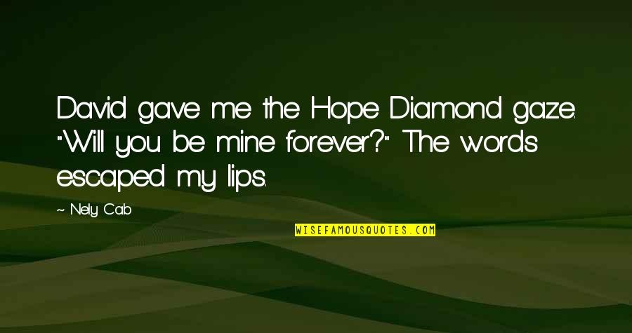 "Will You Mine Forever Quotes By Nely Cab: David gave me the Hope Diamond gaze. ""Will"