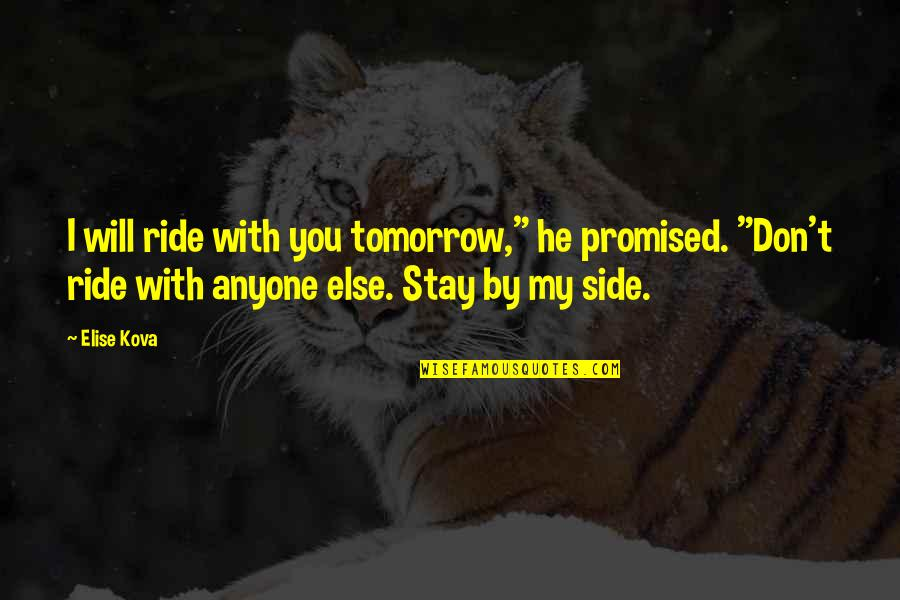 "Will You Stay By My Side Quotes By Elise Kova: I will ride with you tomorrow,"" he promised."