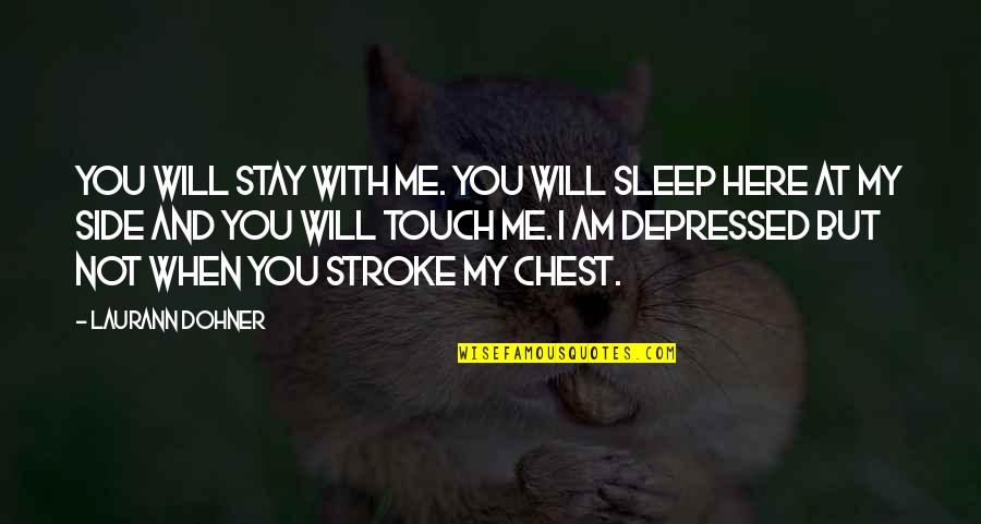Will You Stay By My Side Quotes By Laurann Dohner: You will stay with me. You will sleep