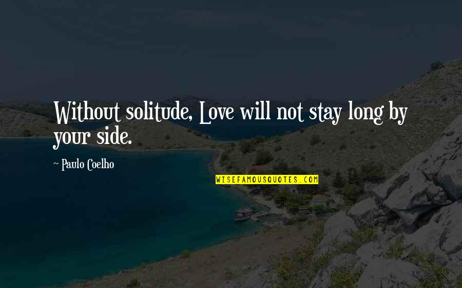 Will You Stay By My Side Quotes By Paulo Coelho: Without solitude, Love will not stay long by
