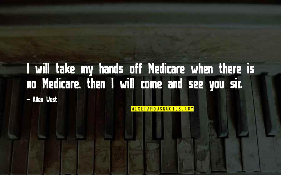 Will You Take My Hand Quotes By Allen West: I will take my hands off Medicare when