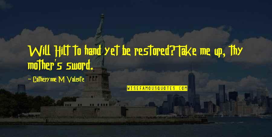 Will You Take My Hand Quotes By Catherynne M Valente: Will Hilt to hand yet be restored? Take