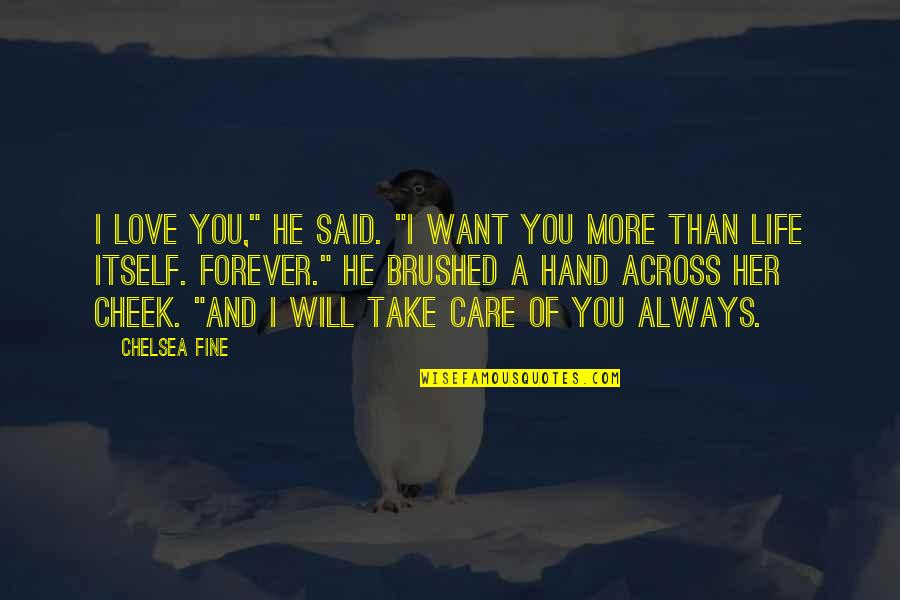 "Will You Take My Hand Quotes By Chelsea Fine: I love you,"" he said. ""I want you"