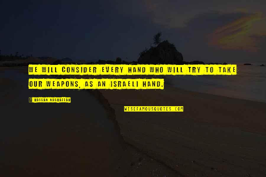 Will You Take My Hand Quotes By Hassan Nasrallah: We will consider every hand who will try