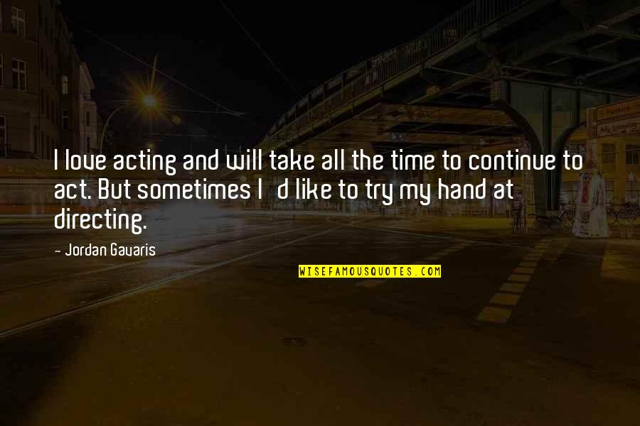 Will You Take My Hand Quotes By Jordan Gavaris: I love acting and will take all the