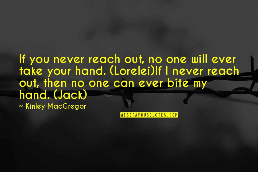 Will You Take My Hand Quotes By Kinley MacGregor: If you never reach out, no one will