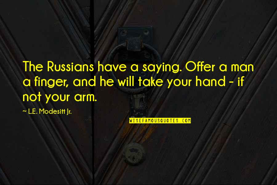 Will You Take My Hand Quotes By L.E. Modesitt Jr.: The Russians have a saying. Offer a man